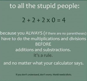 I don't get this 2+2+2x0=4? is it true? yes no? idiot?