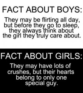 Facts about boys they may be flirting all day but before they go to sleep they always think about the girl they truly care about and the girls they may have lots of crushes but their hearts belong to only one special guy and that's me LOL