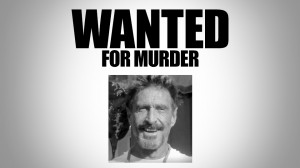 Mcafee Antivirus creator wanted for murder although he sold his company to Intel in 2010 John McAfee prime suspect murder Gregory Faull
