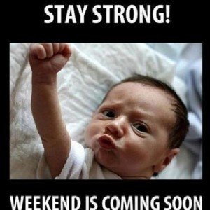 Happy Friday people stay strong! weekend is coming!